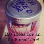 150 Ways To Beat Back Boredom