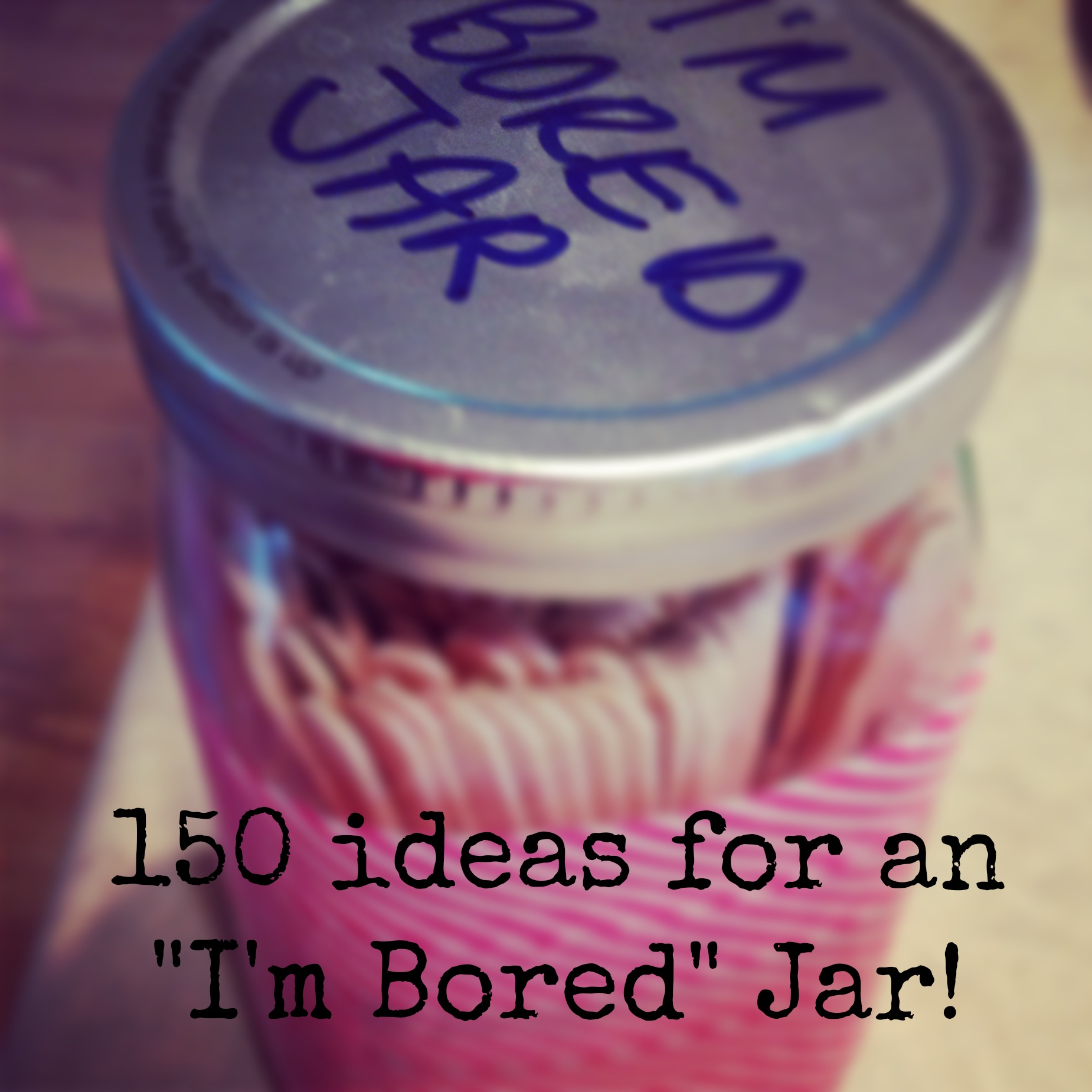 150 Ways To Beat Back Boredom