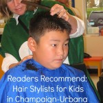 Our readers recommend where they get haircuts for their kids in and around Champaign-Urbana