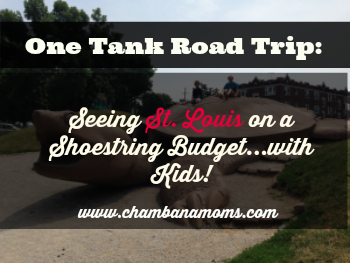 one tank road trip to st. louis travel with kids on a shoestring budget www.chambanamoms.com