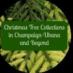 Champaign-Urbana Area Christmas Tree Collections
