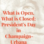 What is Open, What is Closed on President's Day in Champaign-Urbana