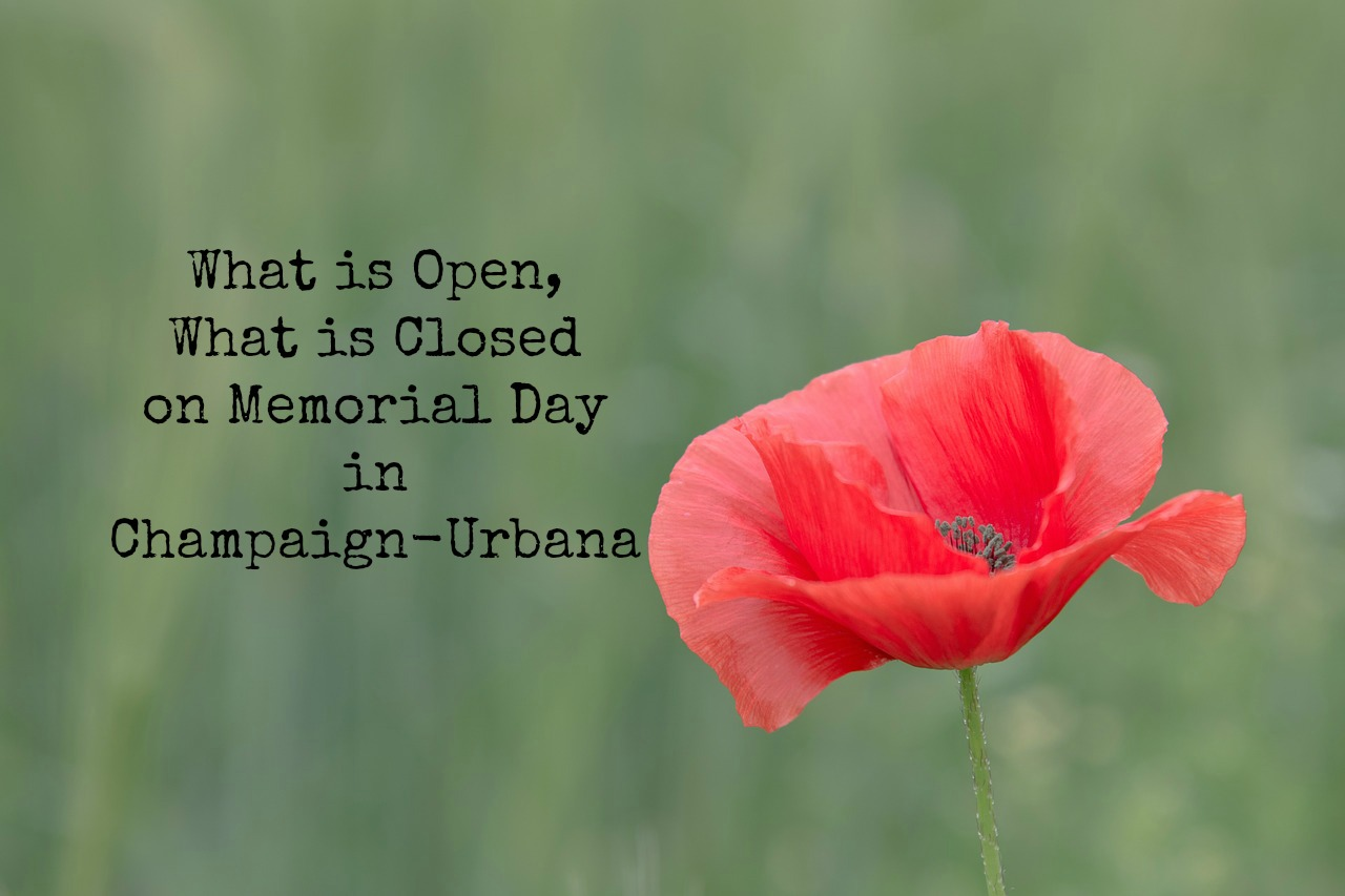 Memorial Day in Champaign-Urbana: What is Open, What is Closed
