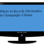 Where To Recycle Electronics In Champaign-Urbana and Beyond