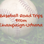 baseball road trips champaign-urbana