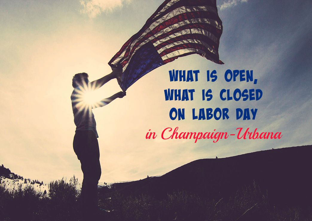 What is open, what is closed on Labor Day in Champaign-Urbana