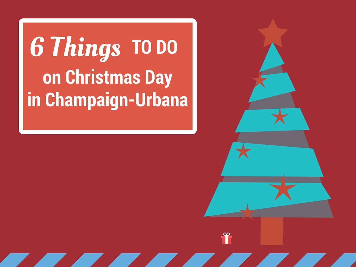 Six Things to Do on Christmas Day in Champaign-Urbana
