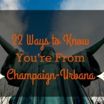 22 Ways to Know You're From Champaign-Urbana