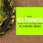 Nearly 50 Things To Do Over Spring Break in Champaign-Urbana