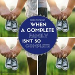 Mom to Mom: When a Complete Family…Isn't Really Complete