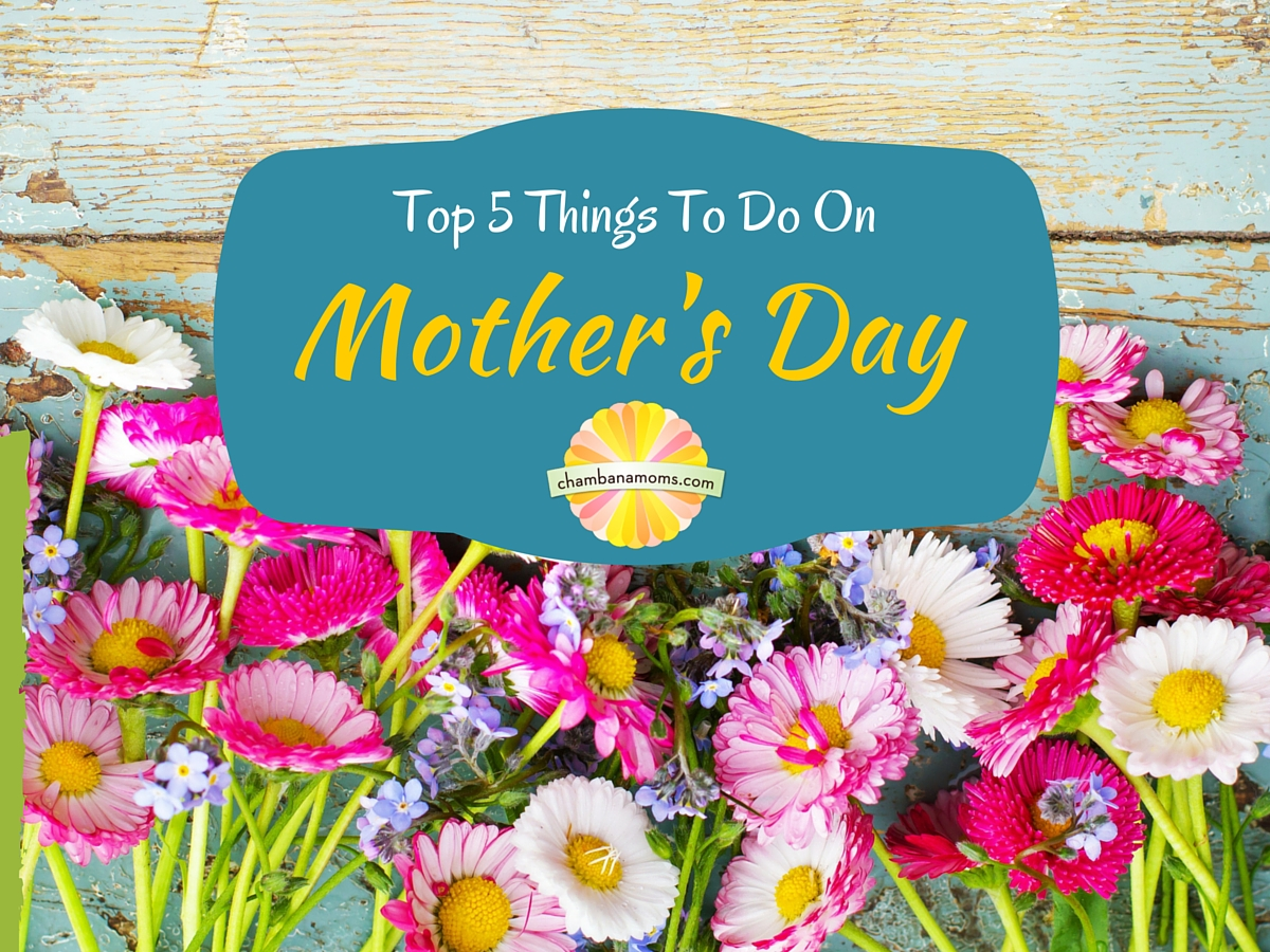 Top 5 Things To Do On Mother 39 S Day In The Champaign Urbana