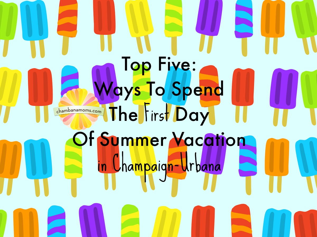 Schools Out! How to make the first day of summer vacation fun in Champaign-Urbana