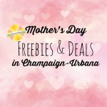Champaign-Urbana Mothers Day Deals Freebies on Chambanamoms.com