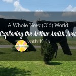 A Whole New (Old) World: Exploring the Arthur Amish Area with Kids