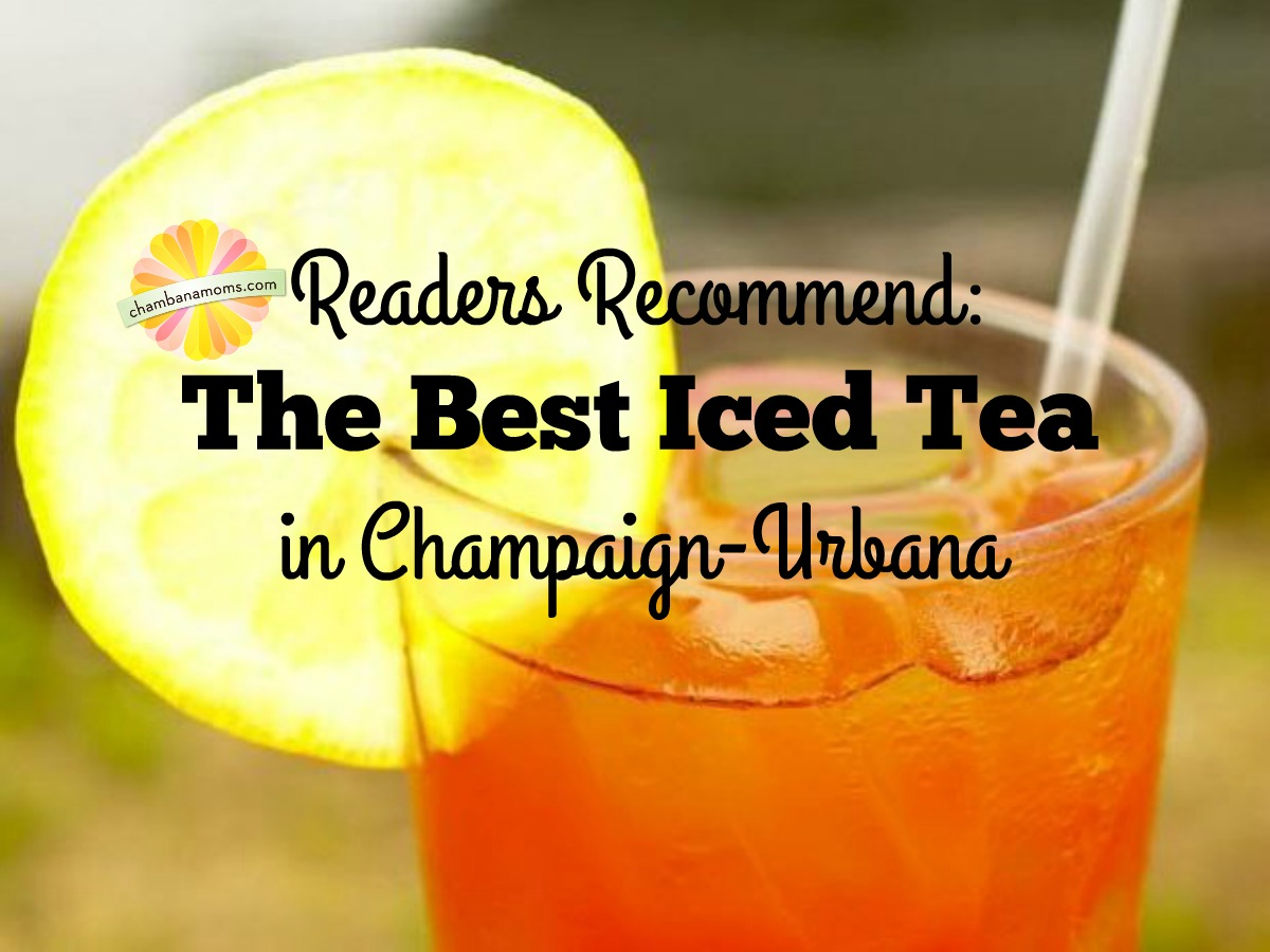 Our Readers weigh in on the Best Iced Tea in Champaign-Urbana on Chambanamoms.com