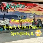 Knight's Action Park in Springfield on Chambanamoms.com