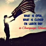What is open on Labor Day in Champaign-Urbana on Chambanamoms.com