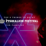 Top 8 Things to Do with Your Family at Pygmalion Festival