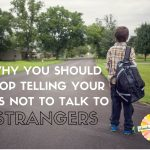 Why You Should Stop Telling Your Kids Not to Talk to Strangers