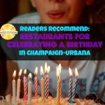 Readers Recommend: Restaurants for Celebrating a Birthday in Champaign-Urbana