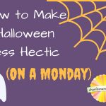 How to Make Halloween Less Hectic (on a Monday)