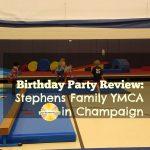 Stephens Family YMCA Birthday Party Review on Chambanamoms.com