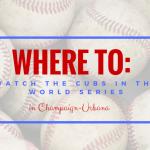 Cubs World Series Restaurants Champaign Urbana