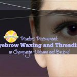 Our Readers Recommend where to get eyebrow waxing and threading in Champaign-Urbana and Beyond on Chambanamoms.com