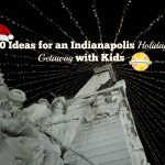 10 Things to do in Indianapolis with Kids at the Holiday on Chambanamoms.com