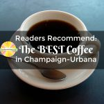 Readers Recommend: The BEST Coffee in Champaign-Urbana