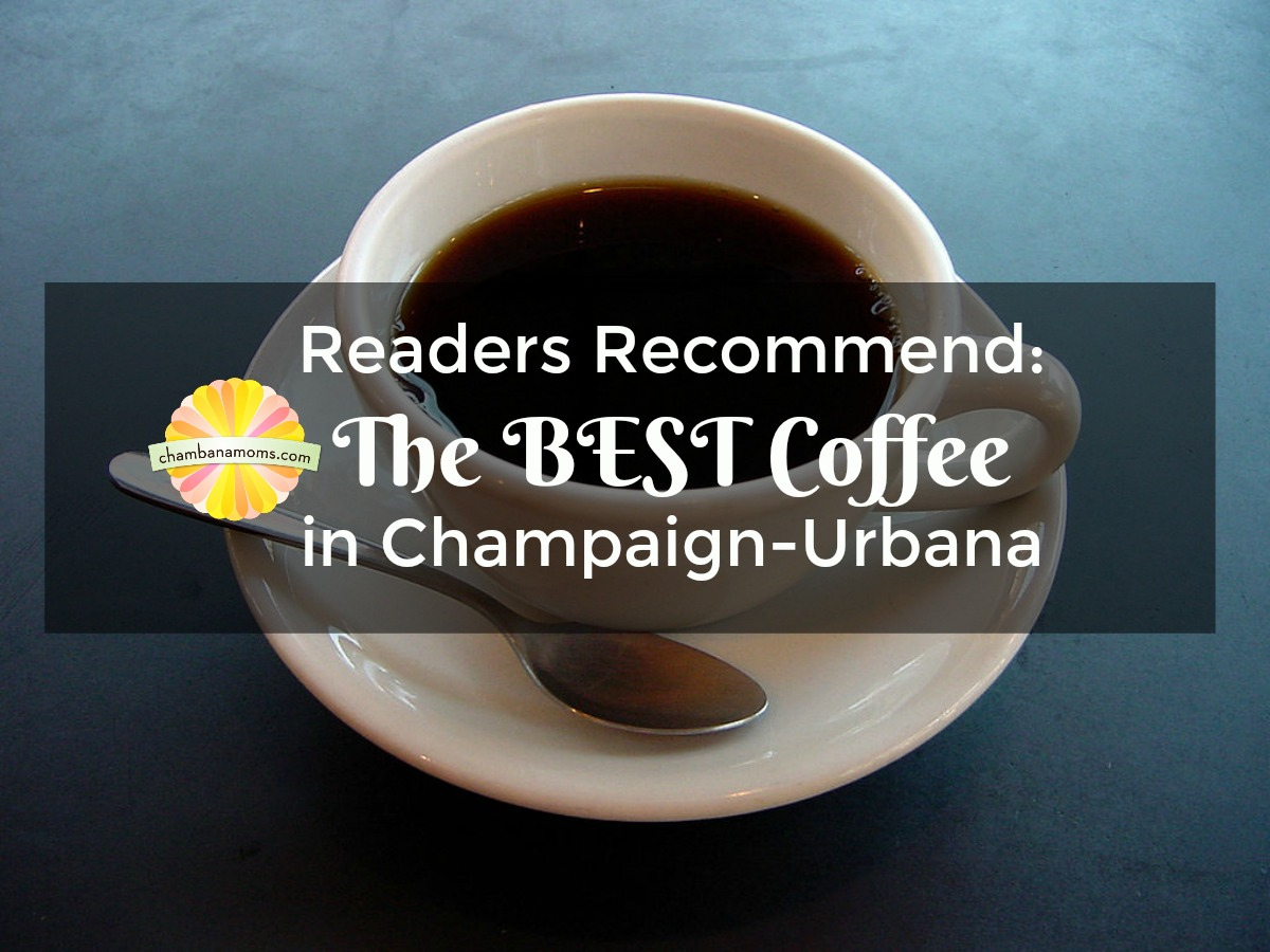 Our readers share their favorite places for coffee in Champaign-Urbana Metro Area on Chambanamoms.com