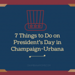 Presidents Day Fun in Champaign-Urbana: 7 Things To Do