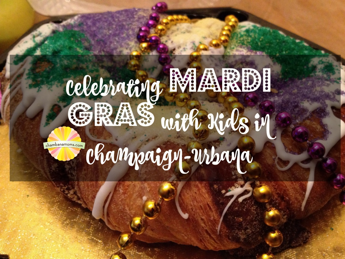 Celebrate Mardi Gras Family Style in Champaign Urbana on Chambanamoms.com