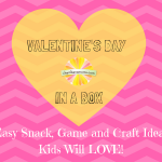 Valentine's Day in a Box- Easy Snack, Game and Craft Ideas Kids Will Love
