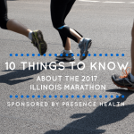 10 Things You Should Know about the 2017 Illinois Marathon Sponsored by Presence Health
