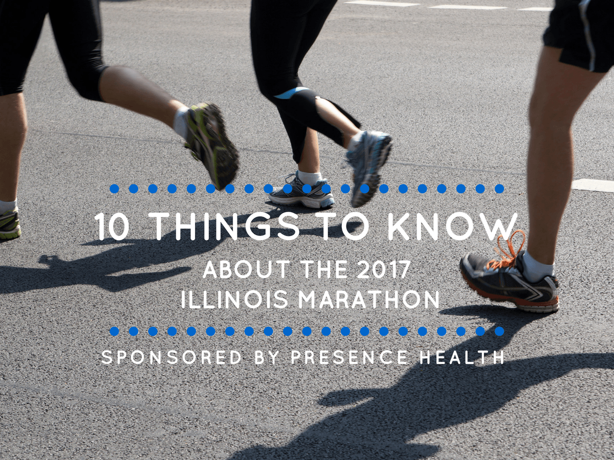 10 THINGS TO KNOW about the 2017 Illinois Marathon Sponsored By Presence Health