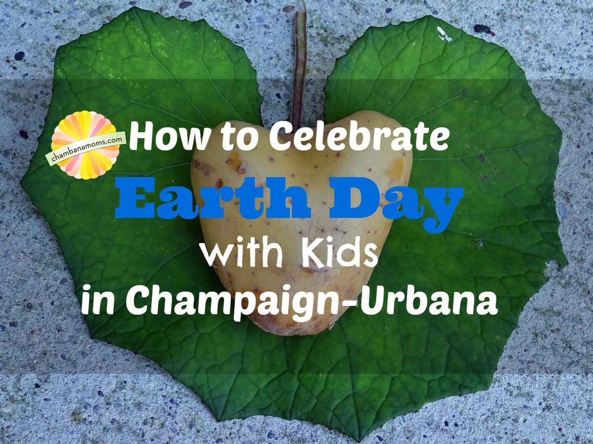 Events and Tips to help kids celebrate Earth Day in Champaign-Urbana on Chambanamoms.com