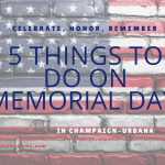 5 Things To Do With Family on Memorial Day in the Champaign-Urbana Area