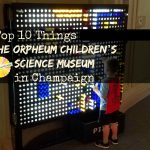 Top 10 Things to Know: The Orpheum Children's Science Museum in Champaign