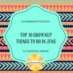 #chambanawithoutkids: The Top 10 Grownup Things to Do in Champaign-Urbana in June