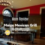Mom Review: Maize Mexican Grill in Champaign