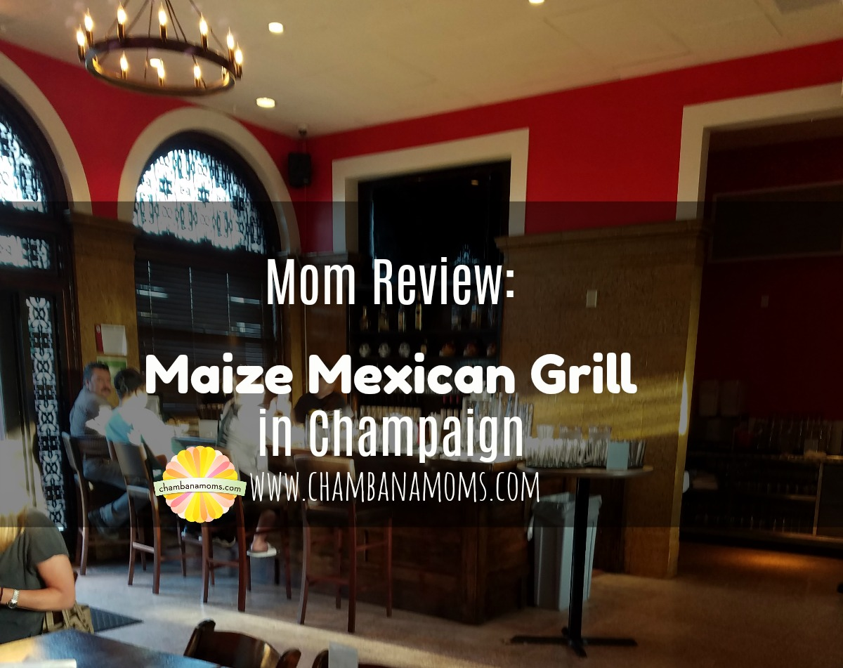 Family Friendly Review of Maize Mexican Restaurant in Champaign on Chambanamoms.com