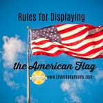 Flag day is June 14. Rules for displaying the American Flag on Chambanamoms.com