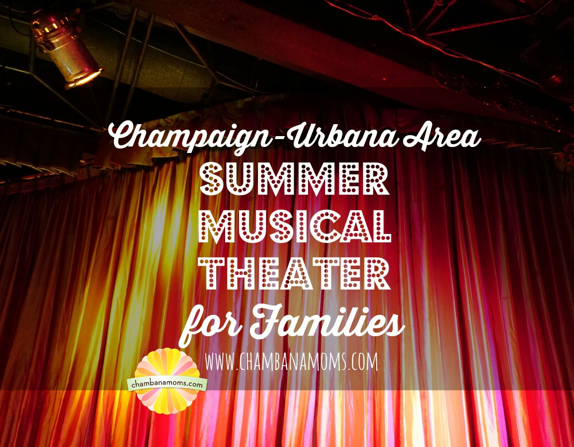 Where Families can view Musical Theatre this Summer in Champaign-Urbana on Chambanamoms.com