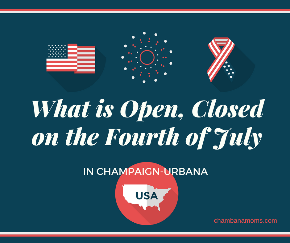 What is Open, Closed Fourth of July Champaign Urbana