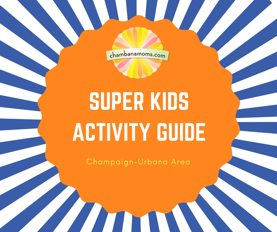 super champaign urbana kids activity guide chambanamomscom