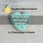 Where our readers recommend buying decorated cookies in the Champaign Urbana Metro Area on Chambanamoms.com