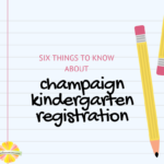 Six Things To Know about Registering Your Kindergartener For School in Champaign
