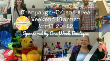 Champaign-Urbana Area Weekend Planner April 20-22 Sponsored by One Week Boutique