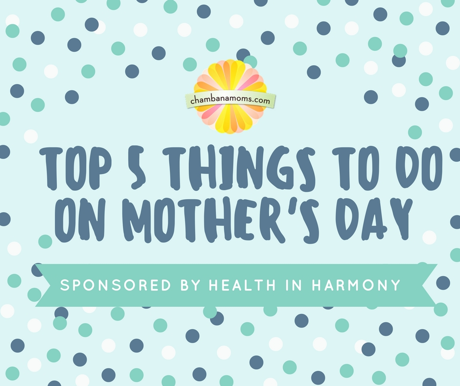top 5 things to do on mother 39 s day sponsored by health in